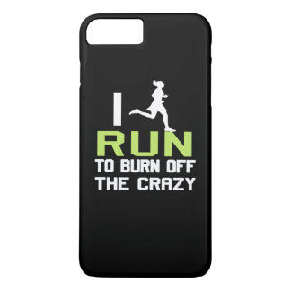 I RUN TO BURN OFF THE CRAZY iPhone 8 PLUS/7 PLUS CASE
