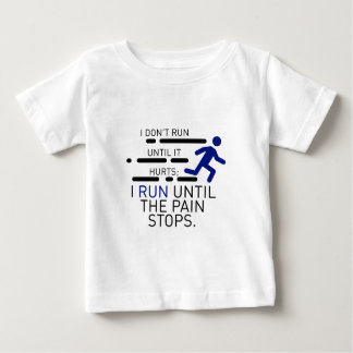 I Run Until The Pain Stops Baby T-Shirt