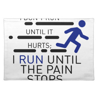 I Run Until The Pain Stops Placemat