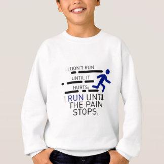 I Run Until The Pain Stops Sweatshirt