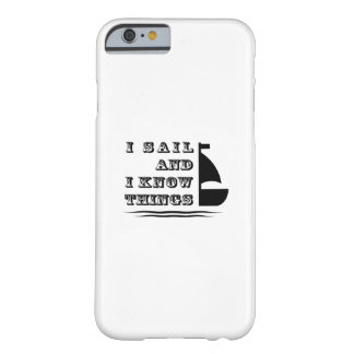 I Sail And I Know Things - Boating Gift Barely There iPhone 6 Case