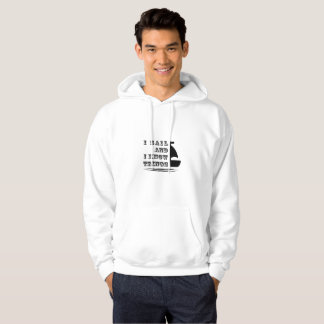 I Sail And I Know Things - Boating Gift Hoodie