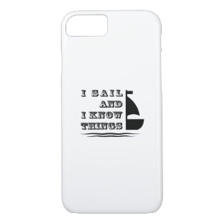 I Sail And I Know Things - Boating Gift iPhone 8/7 Case