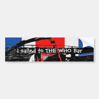 I sailed to THE WHO Bar Bumper Sticker