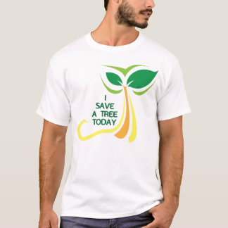 I save a tree today T-Shirt