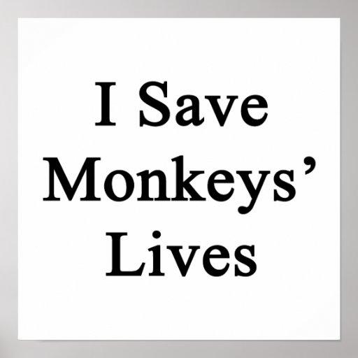 I Save Monkeys' Lives Posters