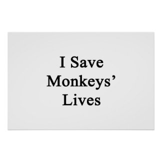 I Save Monkeys' Lives Print