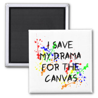 I Save My Drama For The Canvas Magnet
