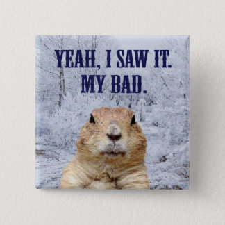 I Saw It Groundhog Day 2 Inch Square Button