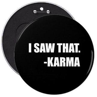 I Saw That Karma 6 Inch Round Button