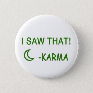 I Saw That Karma funny present 2 Inch Round Button