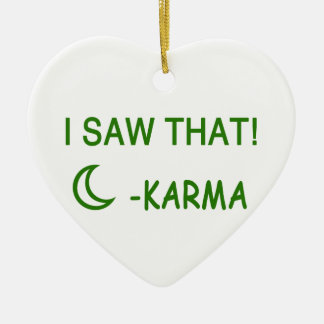 I Saw That Karma funny present Ceramic Ornament