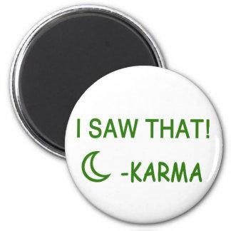 I Saw That Karma funny present Magnet
