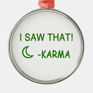 I Saw That Karma funny present Metal Ornament