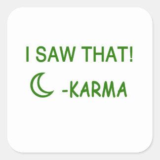 I Saw That Karma funny present Square Sticker