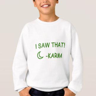 I Saw That Karma funny present Sweatshirt