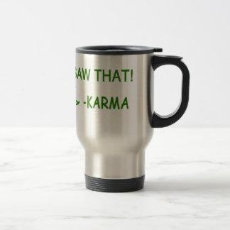 I Saw That Karma funny present Travel Mug