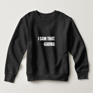 I Saw That Karma Sweatshirt