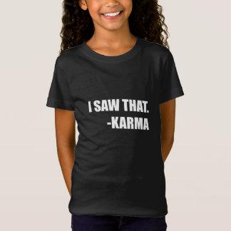 I Saw That Karma T-Shirt