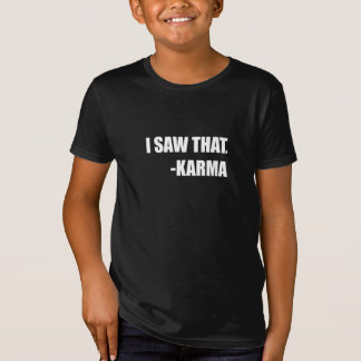 I Saw That Karma T-Shirt