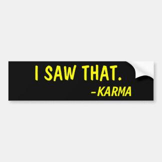 I SAW THAT, SAID KARMA BUMPER STICKER