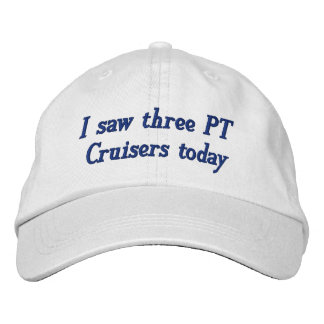 I saw three PT Cruisers today Embroidered Hats