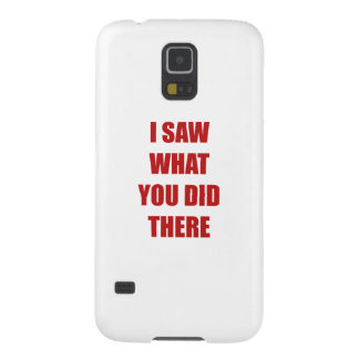 I Saw What You Did There Galaxy S5 Cases