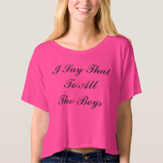 I Say That To All The Boys Shirt