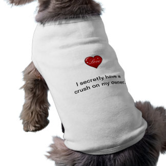 """""""I secretly have a crush on my owner"""" Shirt"""