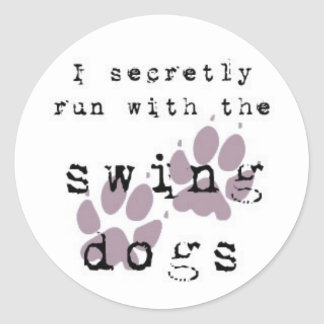 I secretly run with the swing dogs classic round sticker