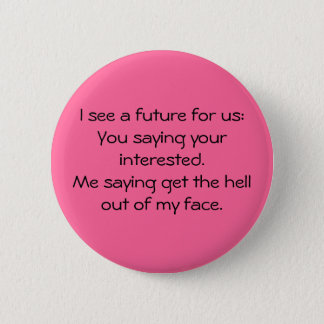 I see a future for us:You saying your intereste... 2 Inch Round Button