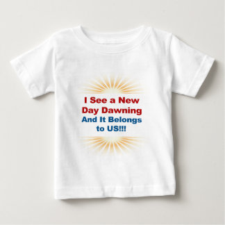 I See a New Day Dawning and It Belongs to Us Baby T-Shirt