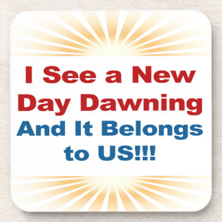 I See a New Day Dawning and It Belongs to Us Coaster