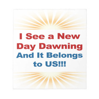 I See a New Day Dawning and It Belongs to Us Notepad