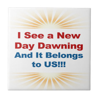 I See a New Day Dawning and It Belongs to Us Tile
