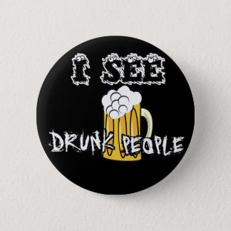 I See Drunk People Funny Stuff 2 Inch Round Button