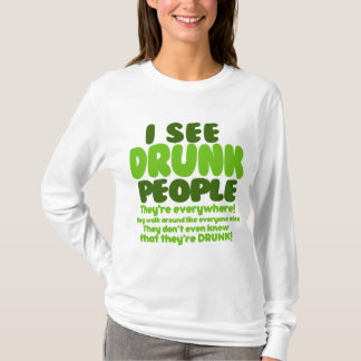 I See Drunk People They're Everywhere! T-Shirt