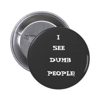 I, SEE, DUMB, PEOPLE! 2 INCH ROUND BUTTON