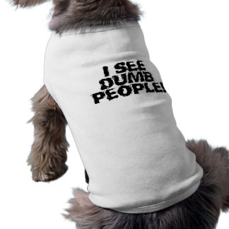 I see dumb people dog shirt