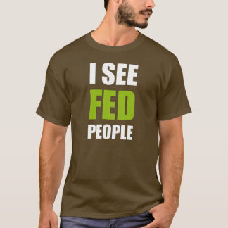 I See Fed People T-Shirt