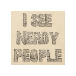 I See Nerdy People Wood Print