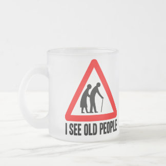 I see OLD People Frosted Glass Coffee Mug