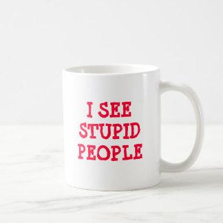 I SEE STUPID PEOPLE COFFEE MUG