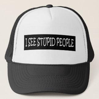 I SEE STUPID PEOPLE TRUCKER HAT