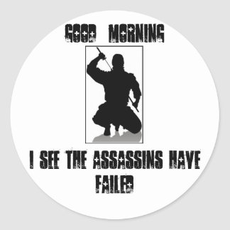 I See The Assassins Have Failed Round Sticker