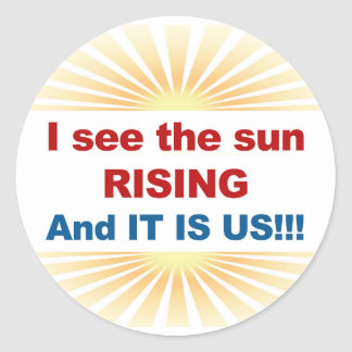 I See the Sun Rising and It is Us! Classic Round Sticker