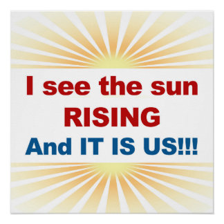 I See the Sun Rising and It Is US! Poster