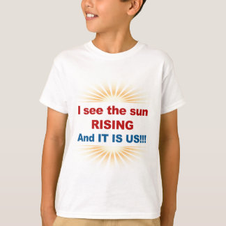 I See the Sun Rising and It is Us! T-Shirt
