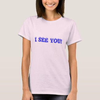 I SEE YOU! ladies t-shirt