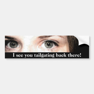 I see you tailgating back there! bumper sticker